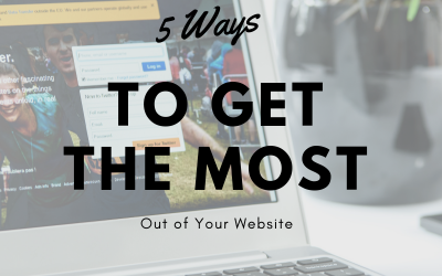 5 ways To Get The Most Out Of Your Website